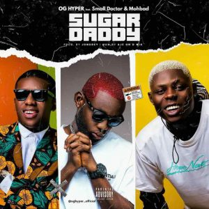 Photo of OG Hyper ft. Small Doctor & Mohbad – Sugar Daddy