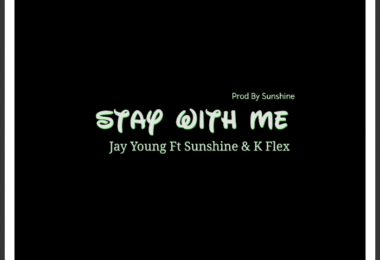 Photo of Jay Young ft. Sunshine & K flex – Stay with me