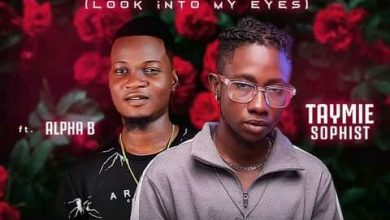 Photo of Taymie Sophist ft. Alpha B – Look Into My Eyes ( L.I.M.E )