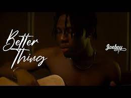 Photo of Video : Joeboy – Better Things ( Mp4 )